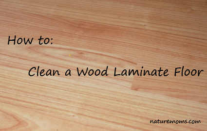 Clean Wood Laminate Floors Naturally Nature Moms Blog Nature Moms - Clean laminate wood floors